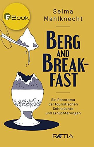 Berg and Breakfast: Ein Panorama der touristischen Sehnsüchte und Ernüchterungen