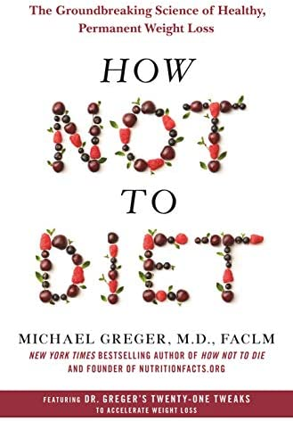 How Not to Diet The Groundbreaking Science of Healthy Permanent Weight Loss product image
