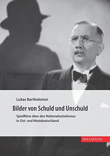 Bilder von Schuld und Unschuld: Spielfilme über den Nationalsozialismus in Ost- und Westdeutschland (Internationale Hochschulschriften)
