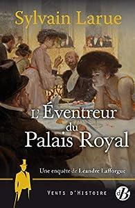 Une enquête de Léandre Lafforgue : L'éventreur du Palais Royal par Sylvain Larue