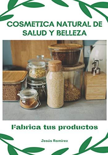 Cosmética natural de salud y belleza: Fabrica tus productos