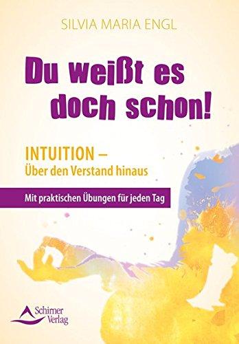 Du weißt es doch schon!: Intuition - Über den Verstand hinaus - Mit praktischen Übungen für jeden Tag