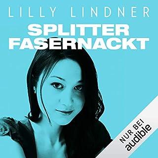Splitterfasernackt                   Autor:                                                                                                                                 Lilly Lindner                               Sprecher:                                                                                                                                 Nina Reithmeier                      Spieldauer: 11 Std. und 40 Min.     10 Bewertungen     Gesamt 4,2