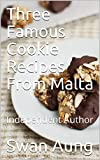 Three Famous Cookie Recipes From Malta: Independent Author