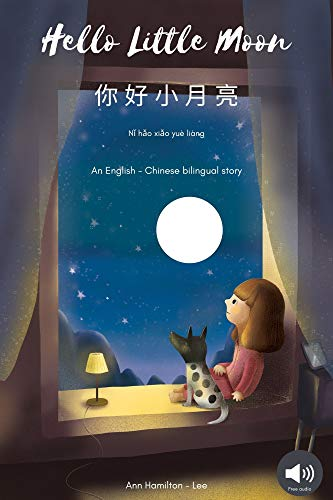 Hello Little Moon 你好小月亮: Bilingual Chinese (Mandarin & English) version with AUDIO | Simplified Chinese (English Edition)