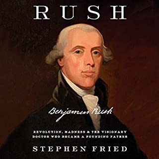Rush     Revolution, Madness, and Benjamin Rush, the Visionary Doctor Who Became a Founding Father              Written by:                                                                                                                                 Stephen Fried                               Narrated by:                                                                                                                                 John H. Mayer                      Length: 22 hrs and 18 mins     Not rated yet     Overall 0.0