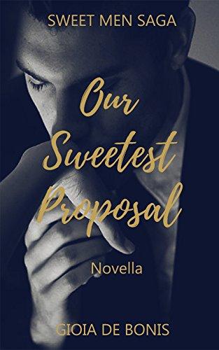 OUR SWEETEST PROPOSAL: La seconda novella della Sweet Men Saga