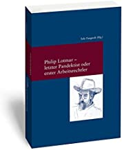 Philipp Lotmar: letzter Pandektist oder erster Arbeitsrechtler? (Studien Zur Europaischen Rechtsgeschichte) (German and Italian Edition)