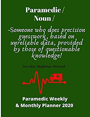 Paramedic/Noun/Someone who does precision guesswork. based on unreliable data: Paramedic themed Weekly & Monthly planner for 2020 | 72 pages 8.5 x 11 | Ideal gift by Independently published