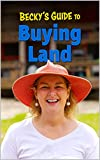 Becky's Guide To Buying Land (English Edition)