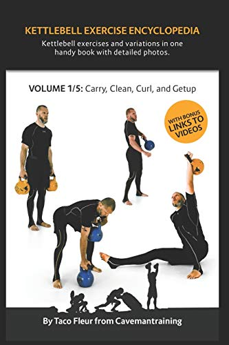 Kettlebell Exercise Encyclopedia VOL. 1: Kettlebell carry, clean, curl, and getup exercise variations