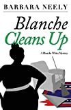 Blanche Cleans Up: A Blanche White Mystery (Blanche White Mystery Series)