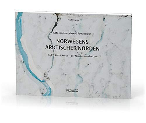 Norwegens arktischer Norden (2): Aerial Arctic: Lofoten, Jan Mayen und Spitzbergen aus der Luft