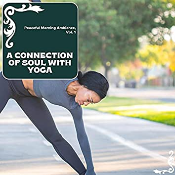 A Connection Of Soul With Yoga - Peaceful Morning Ambiance, Vol. 1