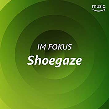 Im Fokus: Shoegaze