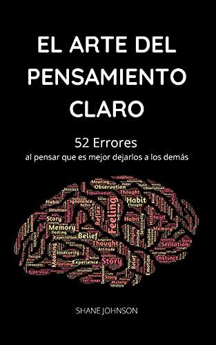 El Arte del Pensamiento Claro: 52 Errores al pensar que es mejor dejarlos a los demás