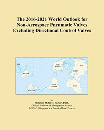 The 2016-2021 World Outlook for Non-Aerospace Pneumatic Valves Excluding Directional Control Valves