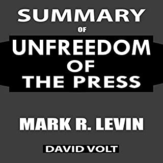 Summary of Unfreedom of the Press: A Comprehensive Summary to the Book of Mark R. Levin                   By:                                                                                                                                 David Volt                               Narrated by:                                                                                                                                 Katrina Joyner                      Length: 1 hr and 18 mins     Not rated yet     Overall 0.0