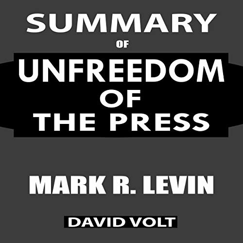 Summary of Unfreedom of the Press: A Comprehensive Summary to the Book of Mark R. Levin audiobook cover art