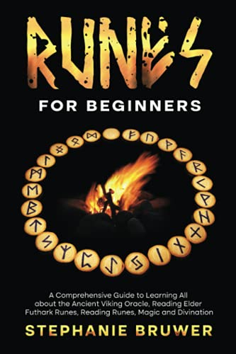 Compare Textbook Prices for Runes for Beginners: A Comprehensive Guide to Learning All about the Ancient Viking Oracle, Reading Elder Futhark Runes, Reading Runes, Magic and Divination  ISBN 9798469120100 by Bruwer, Stephanie