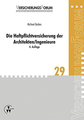 Die Haftpflichtversicherung der Architekten/Ingenieure: VersicherungsForum Band 29