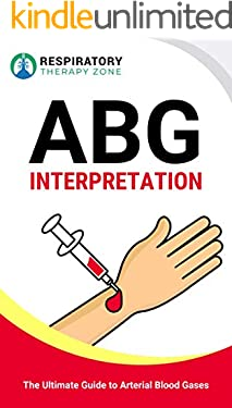 ABG Interpretation: The Ultimate Guide to Arterial Blood Gases (Respiratory Therapy School, Respiratory Therapist, Respiratory Study Guide, ABGs, Blood Gas, TMC Exam)