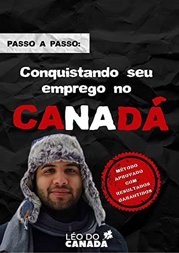 Conquistando seu emprego no Canadá : Dicas exclusivas para a sua Jornada de emprego no Canadá
