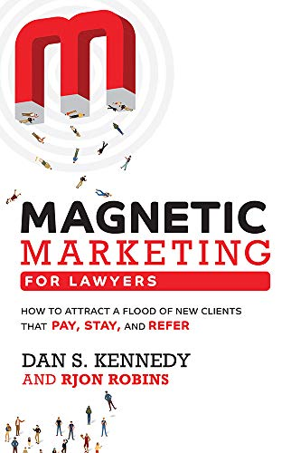 Magnetic Marketing For Lawyers: How To Attract A Flood Of New Clients That Pay, Stay, And Refer