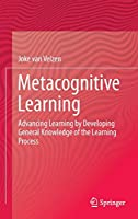 Metacognitive Learning: Advancing Learning by Developing General Knowledge of the Learning Process