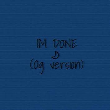 IM DONE (Og Version)