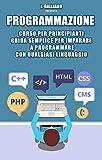 Programmazione: Corso per Principianti: Guida  per Imparare a Programmare con Qualsiasi Linguaggio