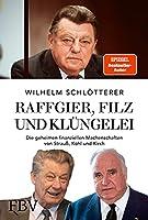 Raffgier, Filz und Kluengelei: Die geheimen finanziellen Machenschaften von Strauss, Kohl und Kirch