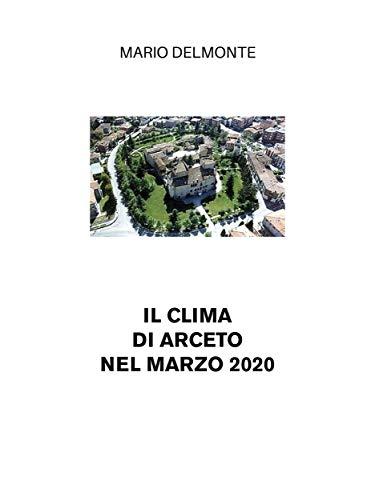 Il clima di Arceto nel marzo 2020 (Italian Edition)