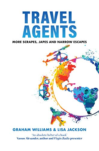 TRAVEL AGENTS: More scrapes, japes and narrow escapes (Love Travel Series Book 2)