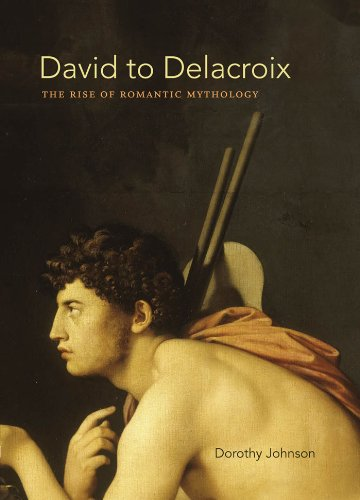 David to Delacroix: The Rise of Romantic Mythology (Bettie Allison Rand Lectures in Art History) (English Edition)