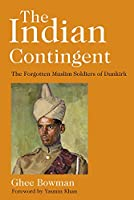 The Indian Contingent: The Forgotten Muslim Soldiers of Dunkirk