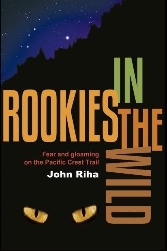 Rookies in the Wild: Fear and Gloaming on the Pacific Crest Trail by John Riha (2013-12-06)