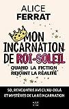 Mon Incarnation de Roi-Soleil: Spiritualité, éveil de l'âme et messages de l'au-delà - 5D - Ou quand la fiction rejoint la réalité (French Edition)
