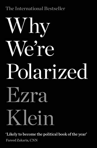 Why We're Polarized: The International Bestseller from the Founder of Vox.com (English Edition)