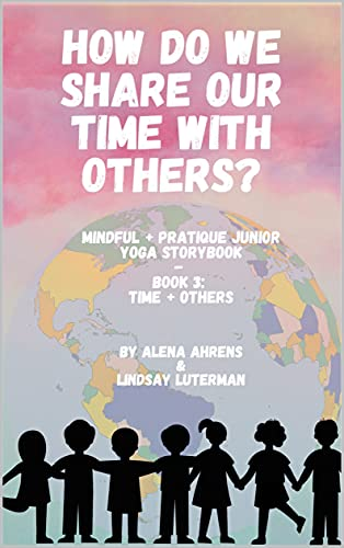 How Do We Share Our Time With Others: Yoga Storybook (Mindful + Pratique Junior Series) (English Edition)