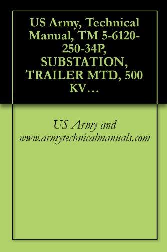 US Army, Technical Manual, TM 5-6120-250-34P, SUBSTATION, TRAILER MTD, 500 KVA, AC, 4160-416Y/240 V, 208Y/120 PHASE, 50/60 HZ, (AVIONICS MODEL 950-2200A) (English Edition)
