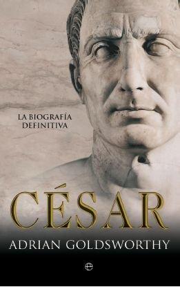 Cesar - La Biografia Definitiva (Historia (la Esfera))
