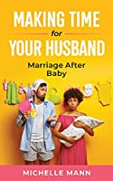 Making Time for Your Husband: Marriage After Baby