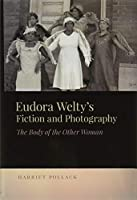 Eudora Welty's Fiction and Photography: The Body of the Other Woman (New Southern Studies)