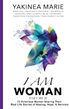 I Am Woman: 13 Victorious Women Sharing Their Real Life Stories of Healing, Hope, & Heroism (Volume) (Volume 2)