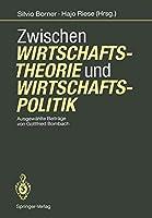 Zwischen Wirtschaftstheorie und Wirtschaftspolitik: Ausgewaehlte Beitraege von Gottfried Bombach (German Edition)