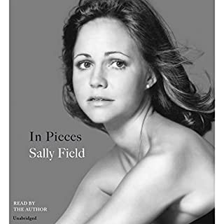 In Pieces                   By:                                                                                                                                 Sally Field                               Narrated by:                                                                                                                                 Sally Field                      Length: 10 hrs and 41 mins     4,127 ratings     Overall 4.6