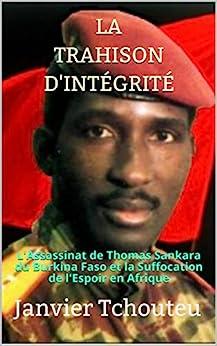 LA TRAHISON D'INTÉGRITÉ: L'assassinat de Thomas Sankara du Burkina Faso et la Suffocation de l'Espoir en Afrique par [Janvier Tchouteu, Janvier T. Chando]
