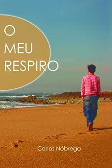 O meu respiro (Portuguese Edition) by [Carlos Nóbrega]