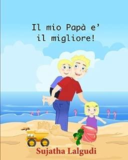 Childrens Italian books: Il mio Papa e? il migliore!: Libri per bambini tra 4 e 8 anni. Italian picture book for kids (Italian Edition) libri per ... Storie della buona notte) (Volume 7)